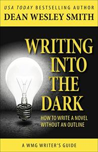 Writing into the Dark: How to Write a Novel without an Outline