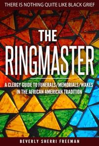 The Ringmaster: A Clergy Guide to Funerals/Memorials/Wakes in the African American Tradition
