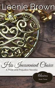 His Inconvenient Choice: A Pride and Prejudice Variation