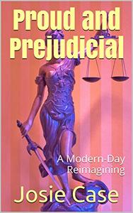 Proud and Prejudicial: A Modern-Day Reimagining