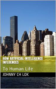 How Artificial Intelligence Influences: To Human Life