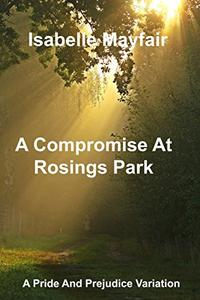 A Compromise At Rosings Park: A Pride And Prejudice Variation