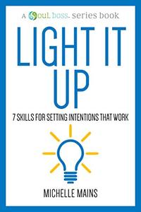 Light it Up: 7 Skills for Setting Intentions That Work