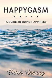 Happygasm: A Guide to Doing Happiness