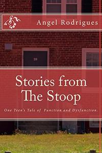 Stories from The Stoop: One Teen's Tale of Function and Dysfunction.