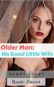 Older Man: His Good Little Wife