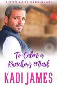 To Calm A Rancher's Mind: A Clean, Sweet Romance