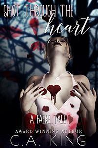 Shot Through The Heart: A Faerie Tale