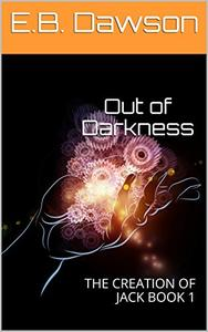 Out of Darkness: THE CREATION OF JACK BOOK 1