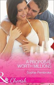 A Proposal Worth Millions (Mills & Boon Cherish)