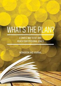 What's the Plan?: A simple way to set and reach your personal goals.