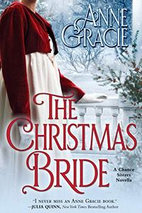 The Christmas Bride — a Chance Sisters novella: A sweet, Regency-era story of forgiveness and redemption — and love.