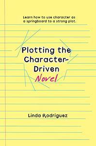 Plotting the Character-Driven Novel