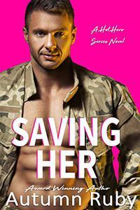 Saving Her: Hot Hero Series Book One