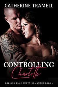 Controlling Charlotte: The Bad Blue Curvy Romances Book 3