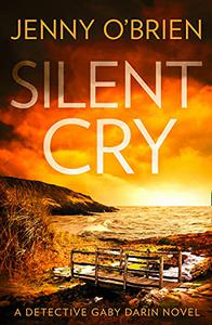 Silent Cry: An absolutely addictive crime thriller with a shocking twist for fans of Angela Marsons and LJ Ross
