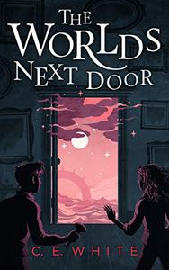 The Worlds Next Door: A mysterious old house. Another world. A terrifying enemy.