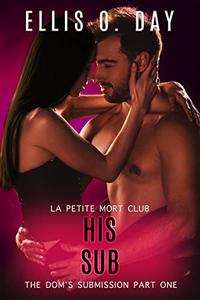 His Sub: An alpha male, steamy, erotic, second chance romance