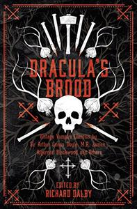 Dracula's Brood: Neglected Vampire Classics by Sir Arthur Conan Doyle, M.R. James, Algernon Blackwood and Others