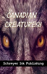 Canadian Creatures: A Schreyer Ink Anthology