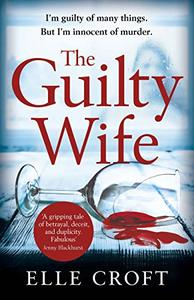The Guilty Wife: A thrilling psychological suspense with twists and turns that grip you to the very last page