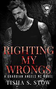 RIGHTING MY WRONGS: A GUARDIAN ANGELS MC NOVEL