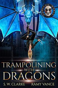 Trampolining with Dragons: A Dragon Rider Urban Fantasy Novel