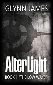 "Alterlight - Book 1 - ""The Low Ways"""