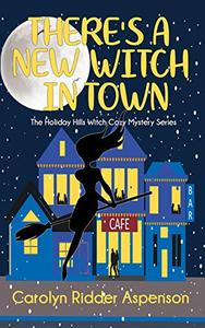 There's a New Witch in Town: A Holiday Hills Witch Cozy Mystery