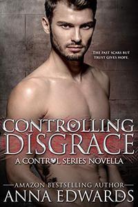 Controlling Disgrace: A Novella