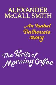 The Perils of Morning Coffee: An Isabel Dalhousie story