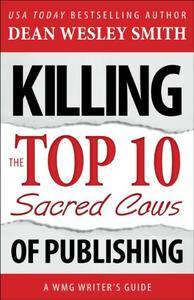 Killing the Top Ten Sacred Cows of Publishing: A WMG Writer's Guide