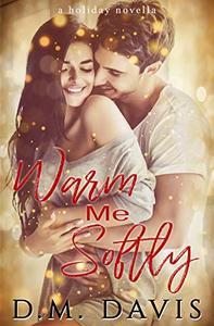 Warm Me Softly: A Holiday Novella