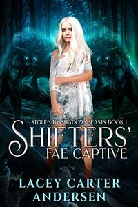 Shifters' Fae Captive: A Paranormal Reverse Harem Romance
