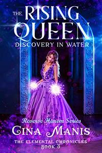 The Rising Queen Discovery in Water (The Elemental Chronicles Book 3): Reverse Harem Fantasy Romance Series