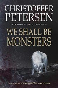 We Shall Be Monsters: The Hunt for a Sadistic Killer in the Arctic