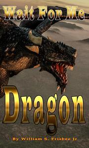Wait For Me Dragon