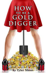 How to Be a Gold Digger: The secrets of wealth with other peoples money