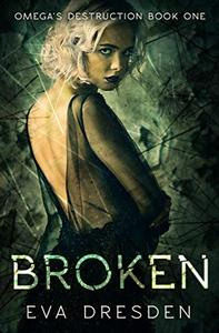 Broken (Omega's Destruction Book One): A Dark M/F Omegaverse Romance