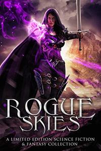 Rogue Skies: A Limited Edition Science Fiction & Fantasy Collection