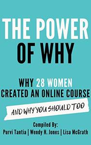 The Power of Why: Why 28 Women Created an Online Course and Why You Should Too