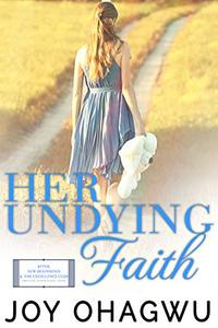 Her Undying Faith - Christian Inspirational Fiction - Book 5