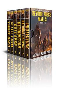 Beyond These Walls - Books 1 - 6 Boxset: A Post-Apocalyptic Survival Thriller