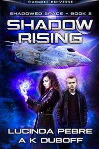 Shadow Rising (Shadowed Space Book 2): A Cadicle Space Opera Adventure
