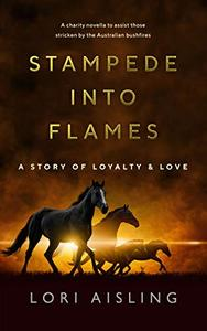 Stampede Into Flames: A Story of Loyalty & Love