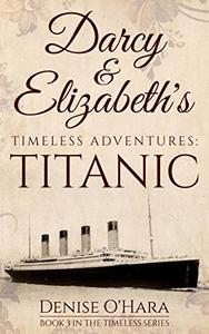 Darcy and Elizabeth's Timeless Adventures: TITANIC: Book 3 of the Pride and Prejudice Timeless Series