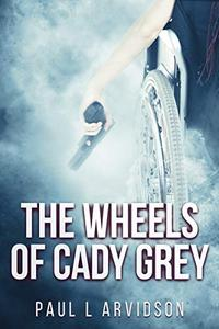 The Wheels of Cady Grey