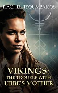 Vikings: The Trouble with Ubbe's Mother: A retelling of a Viking saga from the Gesta Danorum