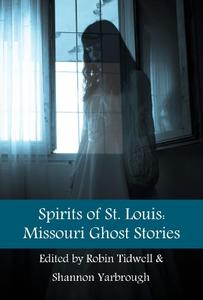 Spirits of St. Louis: Missouri Ghost Stories