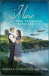 Mine: The Promises Between Us: An Emotional and Gripping WWII Family Saga